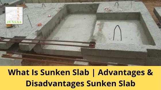 What Is Sunken Slab | Advantages & Disadvantages Sunken Slab