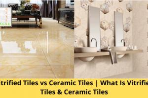 Vitrified Tiles vs Ceramic Tiles